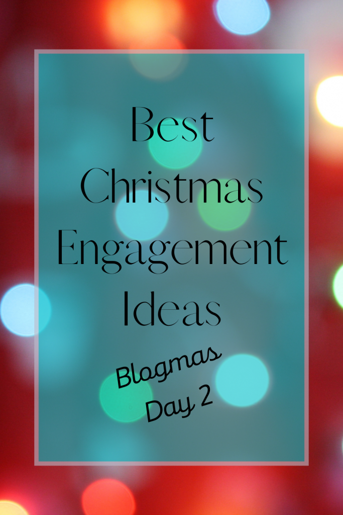 Best Christmas Engagement Ideas - Blogmas Day 2