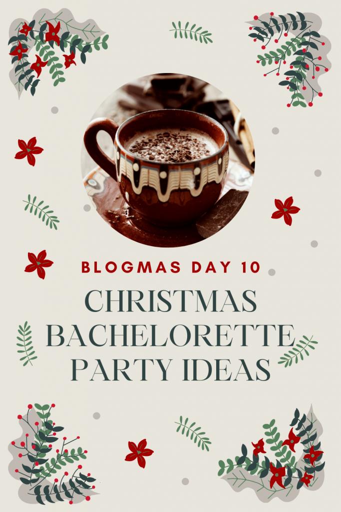 Christmas Bachelorette Party ideas - Blogmas day 10
