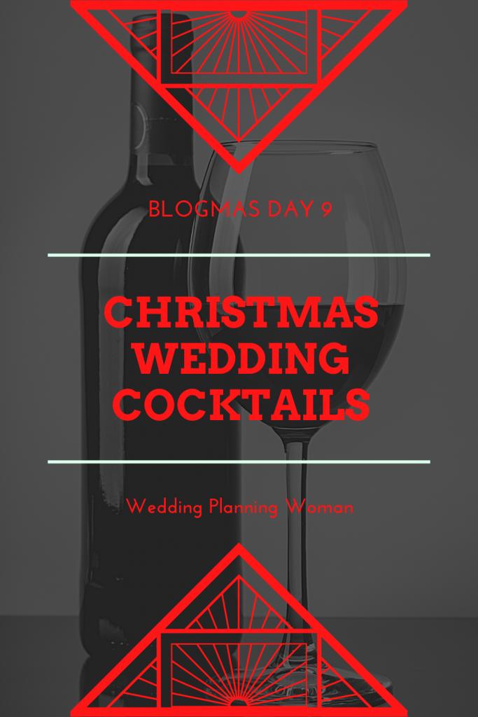 Christmas wedding cocktails - Blogmas day 9