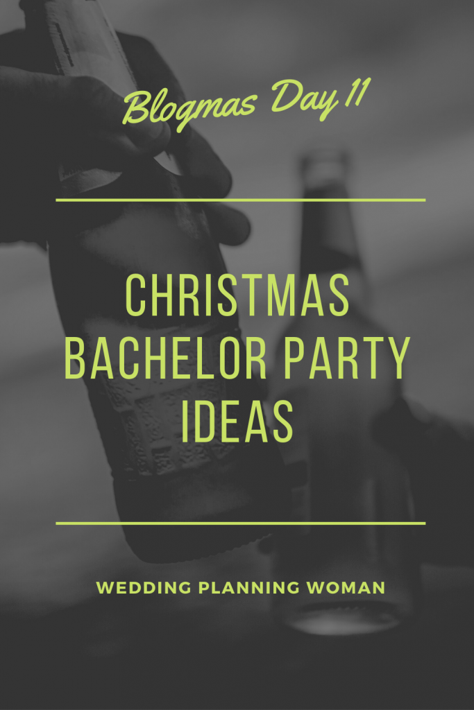 Blogmas Day 11 - Christmas bachelor party ideas
